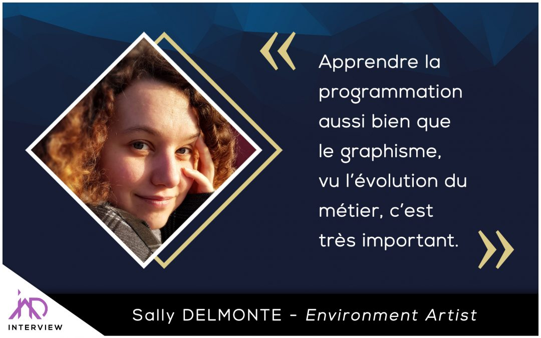 Interview : Sally DELMONTE – Environment Artist